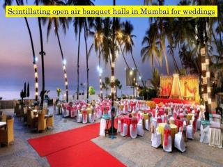 Scintillating open air banquet halls in Mumbai for weddings
