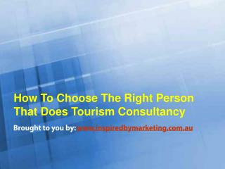 How To Choose The Right Person That Does Tourism Consultancy