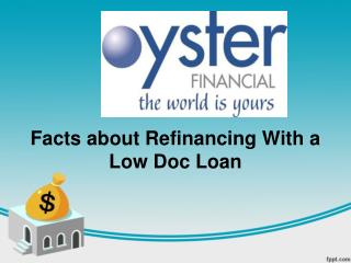 Facts about Refinancing With a Low Doc Loan