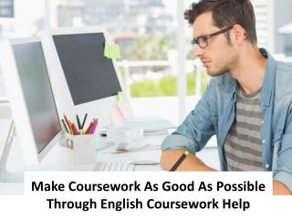 Make Coursework As Good As Possible Through English Coursework Help