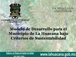 Modelo de Desarrollo para el Municipio de La Huacana bajo Criterios de Sustentabilidad