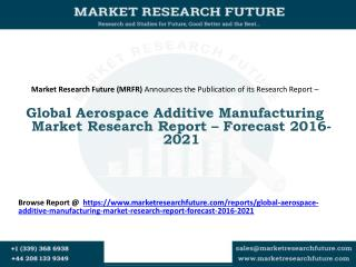 Global Aerospace Additive Manufacturing Market Research Report – Forecast 2016-2021