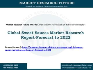 Global Sweet Sauces Market Analysis Outlining Industry Key Players, Regional Analysis and Forecast to 2022