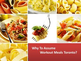 Why To Assume Workout Meals Toronto