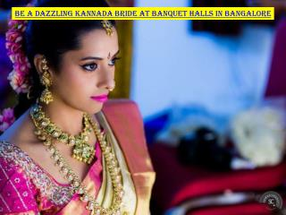 Be a dazzling Kannada bride at banquet halls in Bangalore