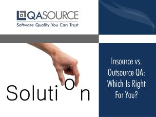 Insource VS. Outsource QA Which Is Right For You