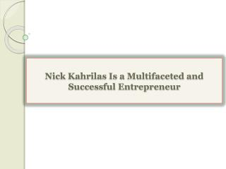 Nick Kahrilas Is a Multifaceted and Successful Entrepreneur
