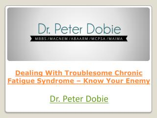 Dealing With Troublesome Chronic Fatigue Syndrome � Know Your Enemy