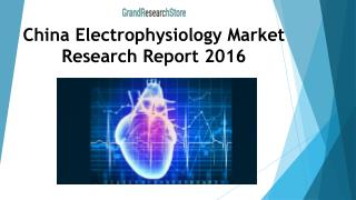China Electrophysiology Market Research Report 2016