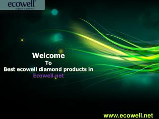 Best Ecowell Diamond Products in Ecowell.net
