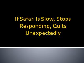 If Safari Is Slow, Stops Responding, Quits Unexpectedly
