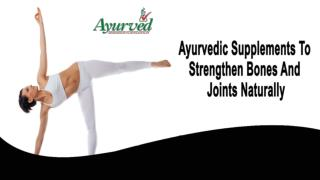 Ayurvedic Supplements To Strengthen Bones And Joints Naturally