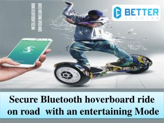 Secure Bluetooth hoverboard ride on road  with an entertaining Mode