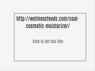 http://wellnessfeeds.com/coal-cosmetic-moisturizer/
