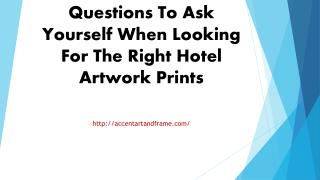 Questions To Ask Yourself When Looking For The Right Hotel Artwork Prints