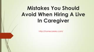 Mistakes You Should Avoid When Hiring A Live In Caregiver