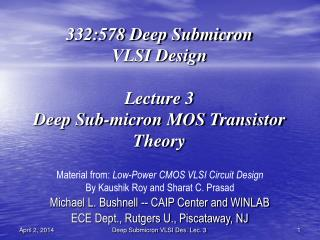 332:578 Deep Submicron VLSI Design  Lecture 3 Deep Sub-micron MOS Transistor Theory