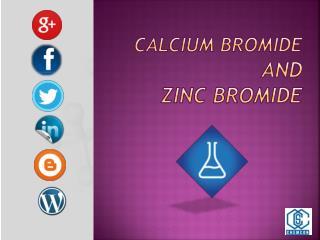 Calcium Bromide and Zinc Bromide