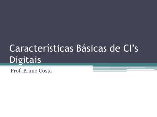 Caracter sticas B sicas de CI s Digitais
