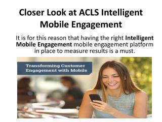 A Closer Look at ACLS Intelligent Mobile Engagement