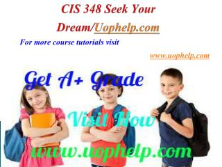 CIS 348 Seek Your Dream/uophelp.com