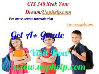 CIS 348 Seek Your Dream/uophelp.com