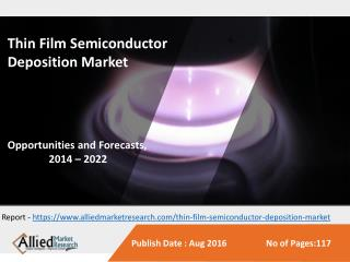Thin Film Semiconductor Deposition Market to Reach $22 Billion, Globally, by 2022