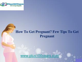 How To Get Pregnant ? Few Tips To Get Pregnant!