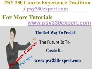 PSY 330 Course Experience Tradition  / psy330expert.com