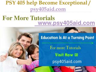 PSY 405 help Become Exceptional  / psy405aid.com