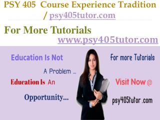 PSY 405  Course Experience Tradition / psy405tutor.com