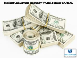 Merchant Cash Advance Program by WATER STREET CAPITAL
