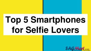 Top 5 Smartphones to Adore Selfie Lovers