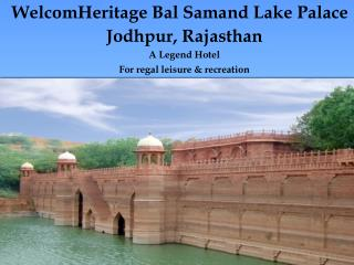 WelcomHeritage Bal Samand Lake Palace - A Legend Hotel in Jodhpur, Rajasthan, India