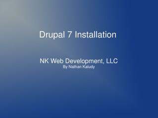 Nathan Kaludy - How To Install Drupal 7