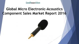 Global Micro Electronic-Acoustics Component Sales Market Report 2016