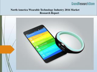 North America Wearable Technology Industry 2016 Market Research Report