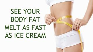 See your body fat melt as fast as ice cream | garcinia cambogia