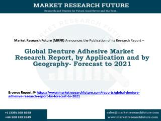 Global Denture Adhesive Market Research Report, by Application and by Geography- Forecast to 2021