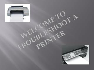 How do you troubleshoot a printer ?