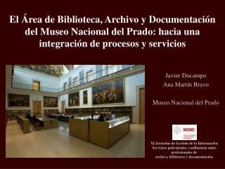 El  rea de Biblioteca, Archivo y Documentaci n del Museo Nacional del Prado: hacia una integraci n de procesos y servici