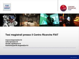 Tesi magistrali presso il Centro Ricerche FIAT  mauro.brignonecrf.it nello.lipiracrf.it davidepellocrf.it mariemarguerit