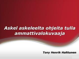 Tony Henrik Halttunen | Askel askeleelta ohjeita tulla ammattivalokuvaaja
