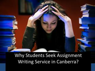 Why Students Seek Assignment Writing Service in Canberra?