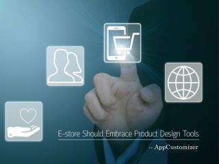 Why E-store Should Embrace The Product Design Tools