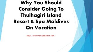 Why You Should Consider Going To Thulhagiri Island Resort
