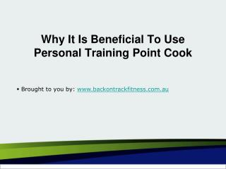 Why It Is Beneficial To Use Personal Training Point Cook