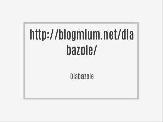 http://blogmium.net/diabazole/