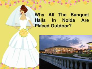 Why All The Banquet Halls In Noida Are Placed Outdoor?