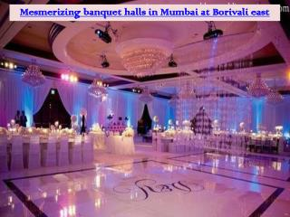 Mesmerizing banquet halls in Mumbai at Borivali east